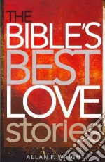 The Bible's Best Love Stories libro in lingua di Wright Allan F.