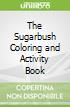 The Sugarbush Coloring and Activity Book
