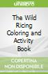 The Wild Ricing Coloring and Activity Book