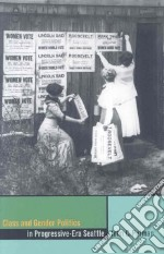Class and Gender Politics in Progressive-Era Seattle libro in lingua di Putman John C.