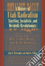 History of Utah Radicalism libro in lingua di McCormick John S., Sillito John R