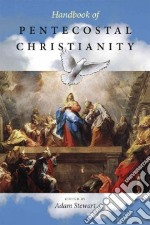 Handbook of Pentecostal Christianity libro in lingua di Stewart Adam (EDT)
