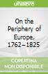 On the Periphery of Europe, 1762–1825