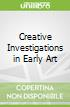 Creative Investigations in Early Art