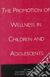 The Promotion of Wellness in Children and Adolescents