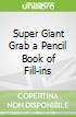 Super Giant Grab a Pencil Book of Fill-ins