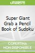 Super Giant Grab a Pencil Book of Sudoku