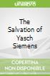 The Salvation of Yasch Siemens