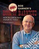 Bob Garner's Book of Barbecue libro in lingua di Garner Bob