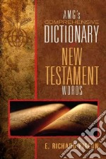 Pigeon's Comprehensive Dictionary of New Testament English and Greek Words libro in lingua di Pigeon Richard