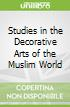 Studies in the Decorative Arts of the Muslim World