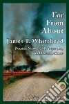 For, From, About James T. Whitehead