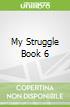 My Struggle Book 6