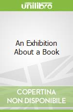 An Exhibition About a Book libro in lingua di Gosage John