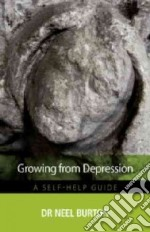 Growing from Depression libro in lingua di Burton Neel Dr.