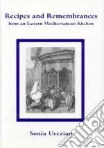 Recipes and Remembrances from an Eastern Mediterranean Kitchen libro in lingua di Uvezian Sonia