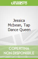 Jessica Mcbean, Tap Dance Queen libro in lingua di Gerber Carole, Barton Patrice (ILT)