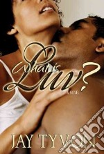 What Is Luv? libro in lingua di Tyvon Jay