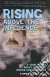 Rising Above The Influence