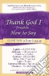 Thank God I...presents How to Say I Love You in Every Language
