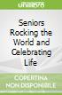 Seniors Rocking the World and Celebrating Life