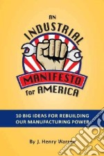 An Industrial Manifesto for America libro in lingua di Warren J. Henry