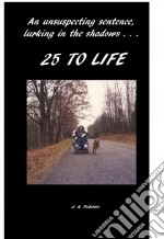 25 to Life libro in lingua di Federice J. A.