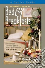 Complete Guide to Bed and Breakfasts, Inns and Guesthouses I libro in lingua di Pamela Lanier