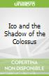 Ico and the Shadow of the Colossus