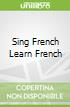 Sing French Learn French