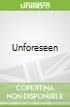 Unforeseen