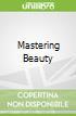 Mastering Beauty