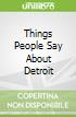 Things People Say About Detroit