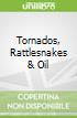 Tornados, Rattlesnakes & Oil
