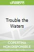 Trouble the Waters