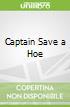 Captain Save a Hoe
