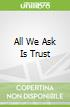 All We Ask Is Trust