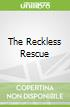 The Reckless Rescue