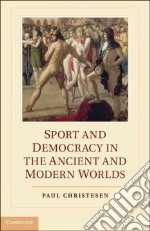 Sport and Democracy in the Ancient and Modern Worlds libro in lingua di Christesen Paul