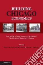 Building Chicago Economics libro in lingua di Van Horn Rob (EDT), Mirowski Philip (EDT), Stapleford Thomas A. (EDT)