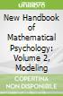 New Handbook of Mathematical Psychology: Volume 2, Modeling