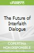The Future of Interfaith Dialogue
