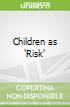 Children as 'Risk'