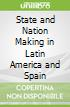 State and Nation Making in Latin America and Spain