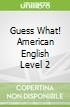 Guess What! American English Level 2