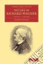 The Life of Richard Wagner libro in lingua di Newman Ernest