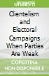 Clientelism and Electoral Campaigns When Parties Are Weak