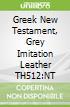 Greek New Testament, Grey Imitation Leather TH512:NT