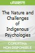 The Nature and Challenges of Indigenous Psychologies