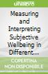 Measuring and Interpreting Subjective Wellbeing in Different Cultural Contexts